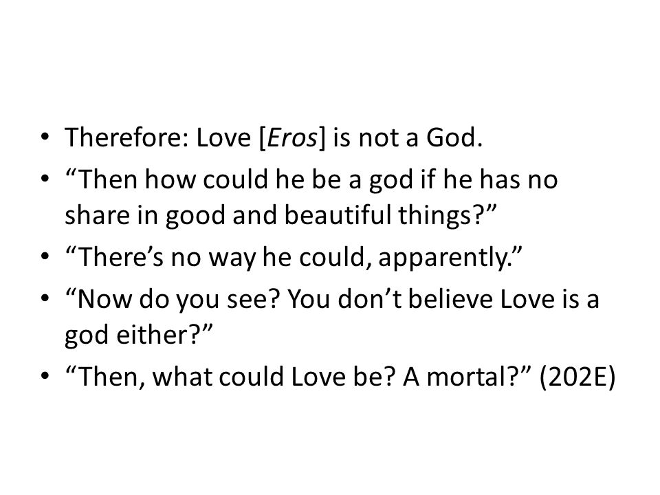 Therefore: Love [Eros] is not a God.